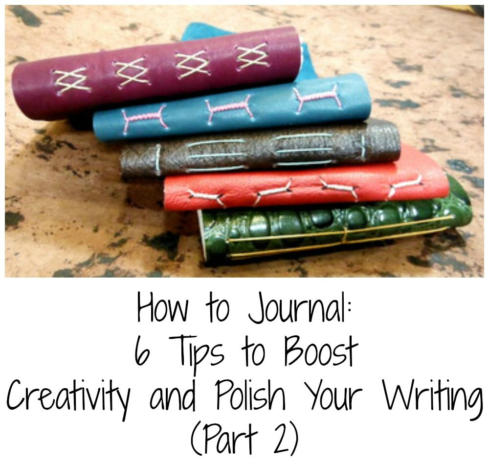 How to Journal: 6 Tips to Boost Creativity and Polish Your Writing (Part 2)