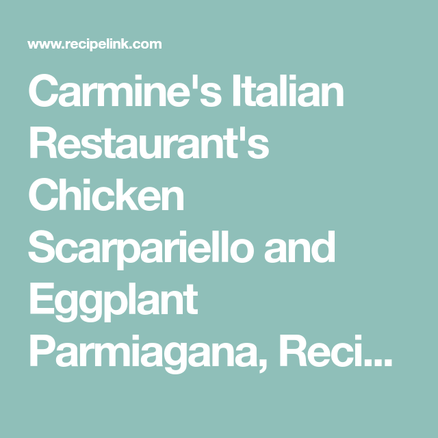 Carmine's Italian Restaurant's Chicken Scarpariello and Eggplant Parmiagana - Recipelink.com