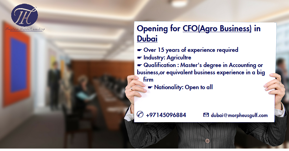 Job Title: CFO - (Agro Business) - Dubai Job Description: The chief ...