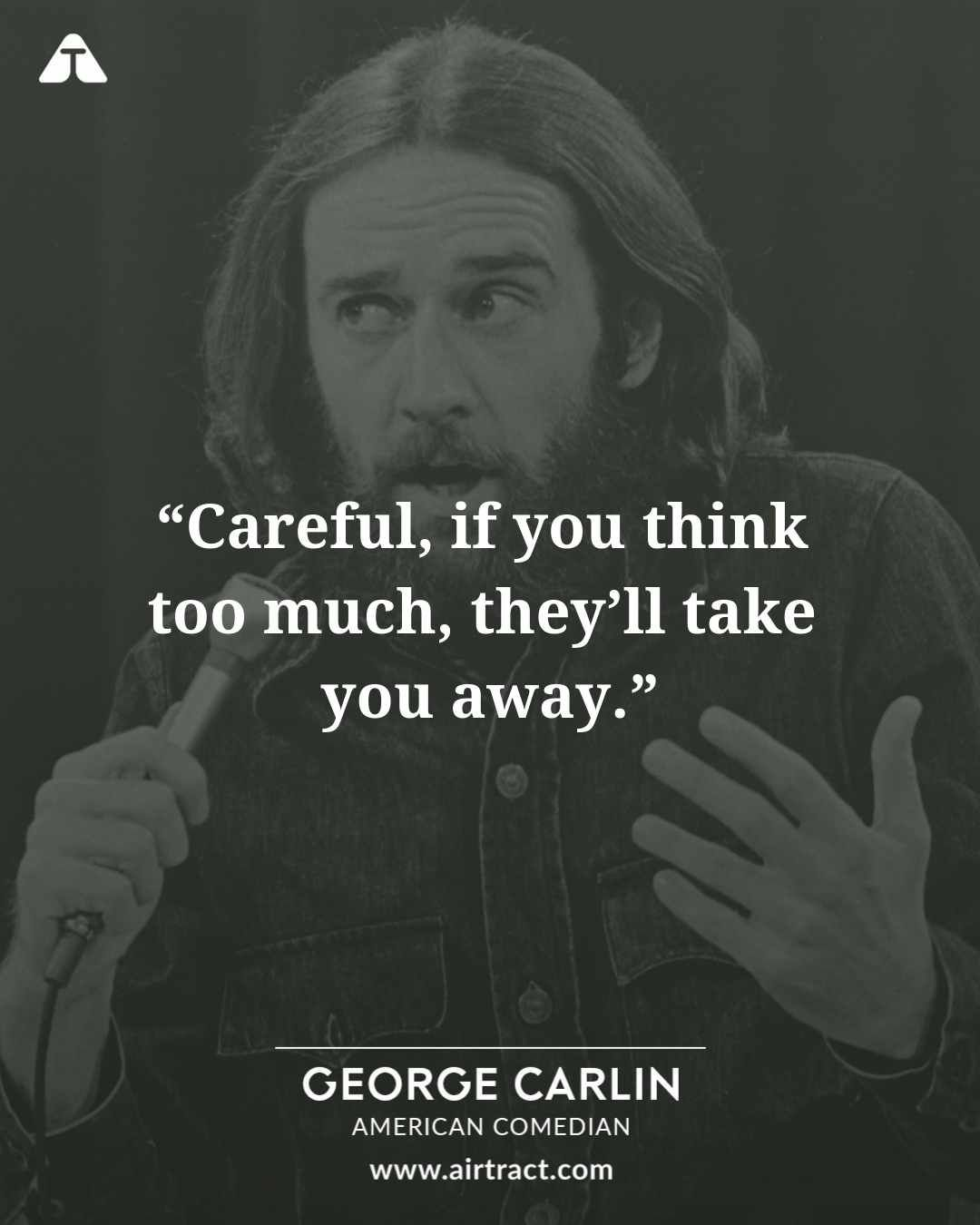 Careful If You Think Too Much They Ll Take You Away George Carlin Georgecarlin Georgecarlinquotes Comedian Comedy Sarcastic Quotes George Carlin Carlin