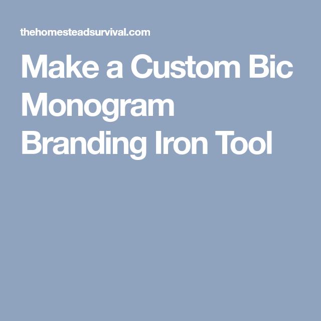 Make A Custom Bic Monogram Branding Iron Tool Branding Iron Iron Tools Branding
