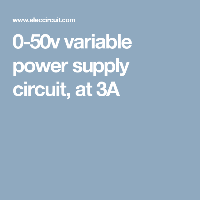 Variable Power Supply Circuit 0 50v At 3a With Pcb Eleccircuit Com Power Supply Circuit Power Supply Supply