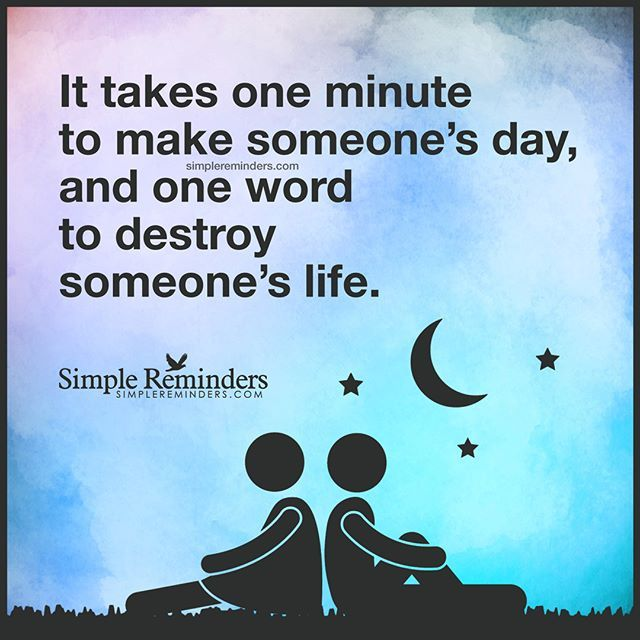 It Takes One Minute To Make Someones Day And One Word To Destroy