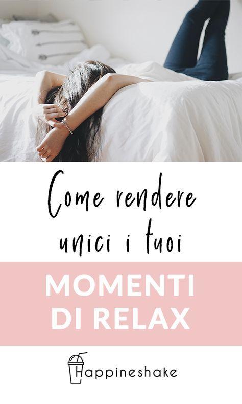 Come rendere unici i tuoi momenti di relax | Happineshake