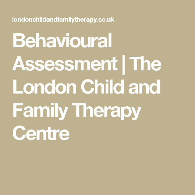 Behavioural Assessment | The London Child and Family Therapy Centre