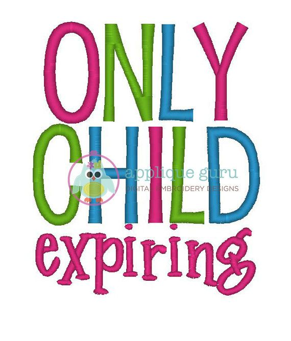 Only Child Expiring Add Your Own Date Machine Embroidery Design