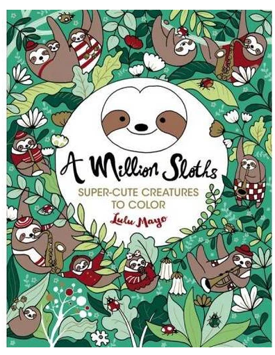 Million Sloths A Million Creatures To Color By Lulu Mayo Paperback Coloring Books Sloth Designs Coloring Books