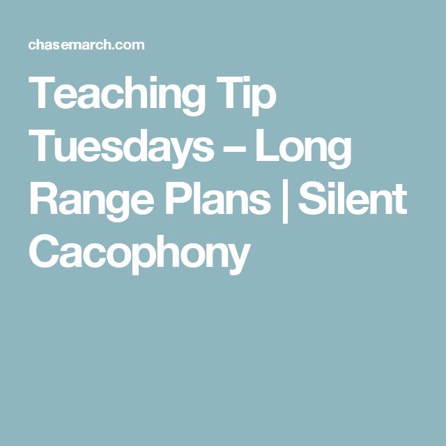 Teaching Tip Tuesdays – Long Range Plans   Silent Cacophony
