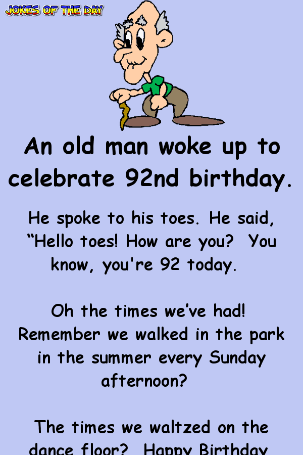 An Old Man Woke Up To Celebrate 92nd Birthday In 2020 Birthday Quotes Funny Birthday Jokes Funny Happy Birthday Pictures