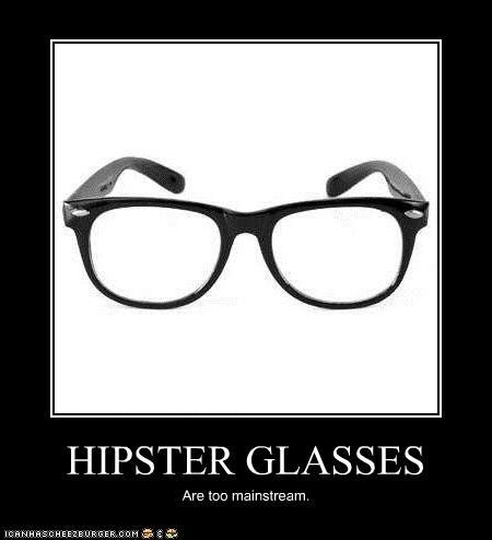 Hipster Glasses Irritate Me Almost As Much As The Skinny Ones Have For Almost 10 Years Now Hipster Glasses Hipster Jokes Hipster