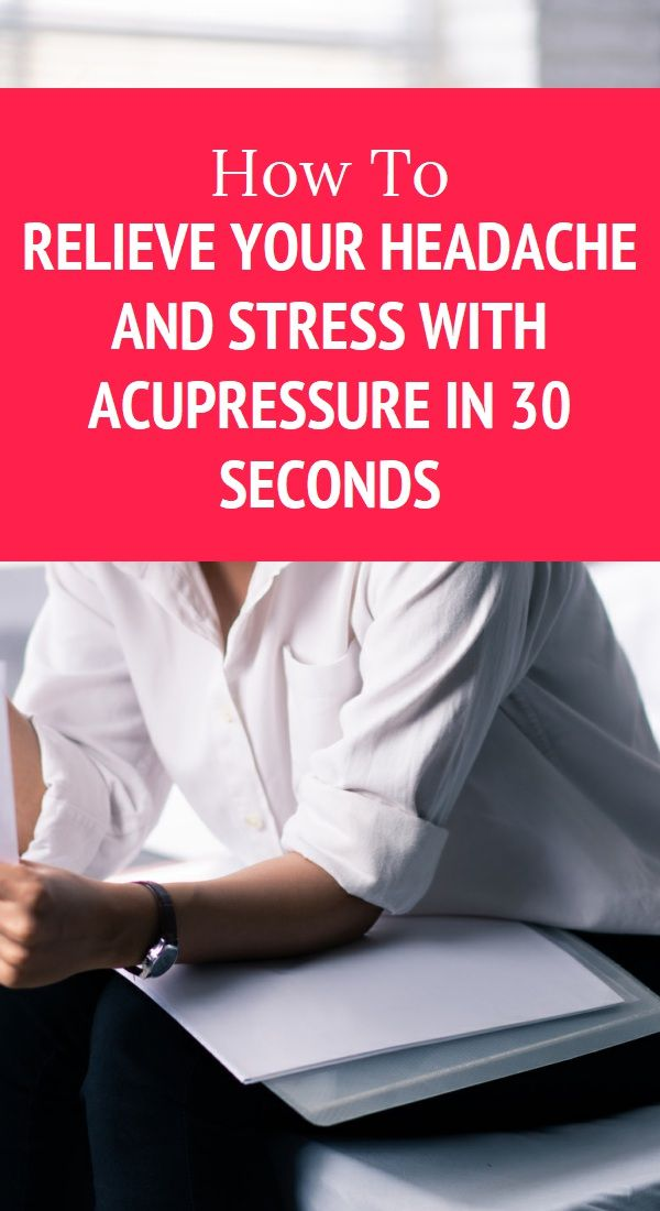 How To Relieve Your Headache and Stress With Acupressure ...