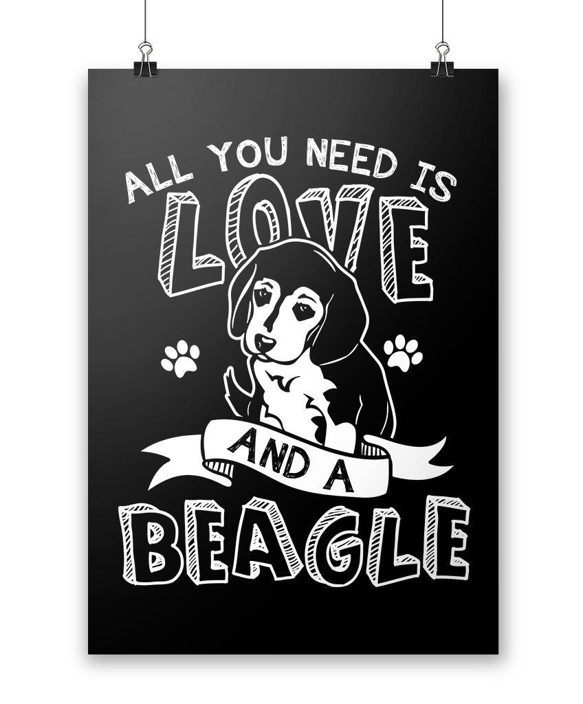 All You Need Is Love And A Beagle Poster Beagle Beagle Funny