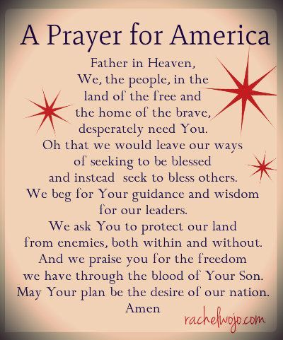 Bible Reading Challenge and A Prayer for Our Nation A Prayer for Our Nation Father in Heaven, We, the people, in the land of the free and the home of the brave, desperately need You. Oh that we would leave our ways of seeking to be blessed and instead seek to bless others. We beg for Your guidance and wisdom for our leaders. We ask you to protect our land from enemies, both within and without, And we praise you for the freedom we have through the blood of your Son. May your plan be the desire of