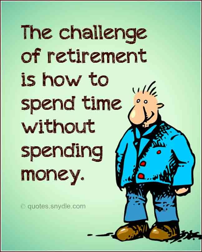 Funny Retirement Quotes | Funny Retirement Quotes And Sayings With Image Quotes And Sayings