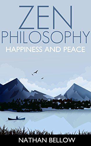 Zen Philosophy A Practical Guide To Happiness And Peace Zen Mind Zen Meditation Zen Buddhism Zen Training Zen Life Zen Philosophy Zen Meditation Zen Mind