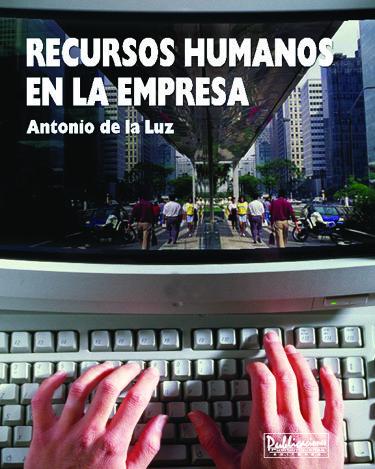 Recursos Humanos en la Empresa La administración de recursos humanos en una empresa tiene, como su nombre lo indica, una misión auténticamente humana.     ISBN: 1933485817  Páginas: 862  Tamaño: 8 x 10   Año: 2007   Autor: Antonio de la Luz   Precio: $74.95