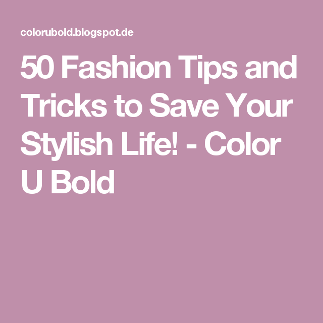 50 Fashion Tips and Tricks to Save Your Stylish Life! - Color U Bold