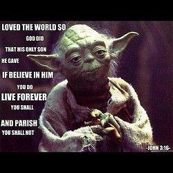John 3 16 According To Yoda Funny Birthday Meme Yoda Quotes Birthday Humor