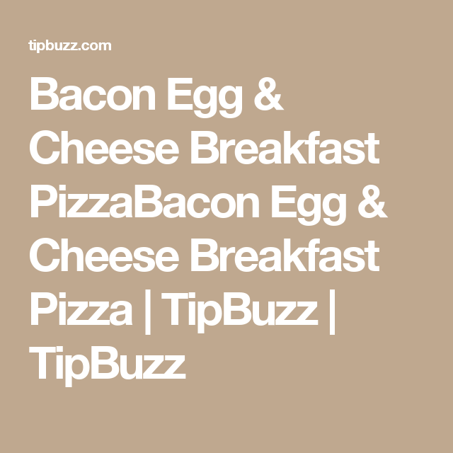 Bacon Egg & Cheese Breakfast PizzaBacon Egg & Cheese Breakfast Pizza | TipBuzz | TipBuzz