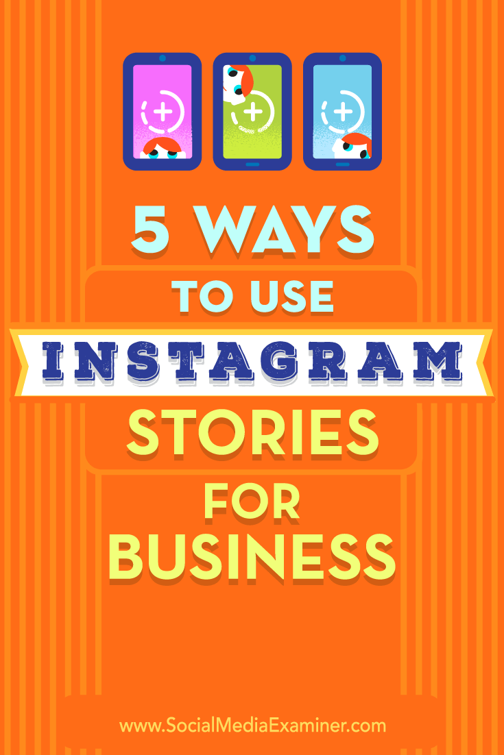 5 Ways to Use Instagram Stories for Business : Social Media Examiner