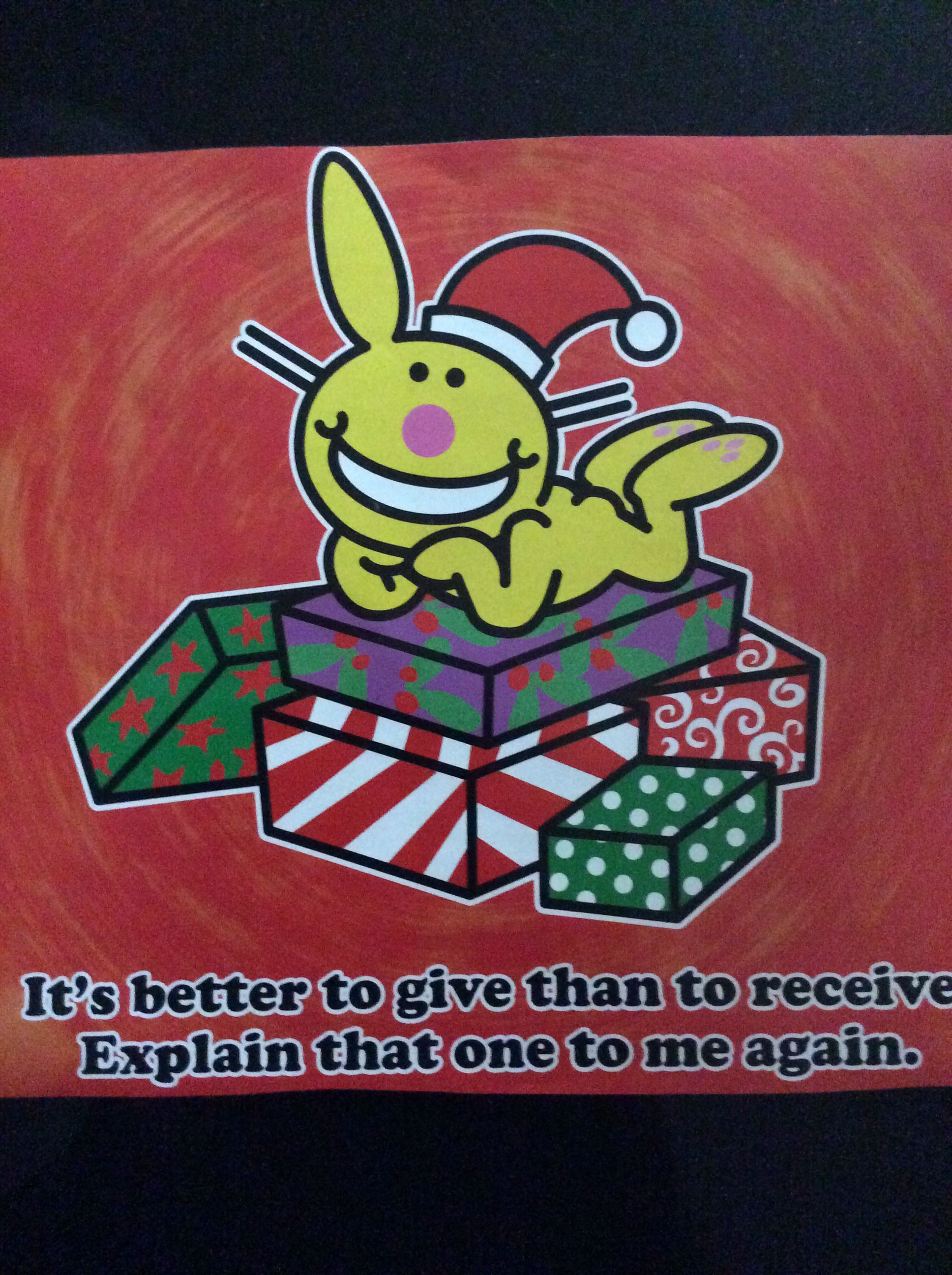 Happy Bunny: It's better to give than to receive...
