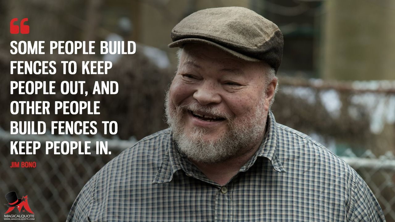 Fences Quotes Captivating Jim Bono Some People Build Fences To Keep People Out And Other