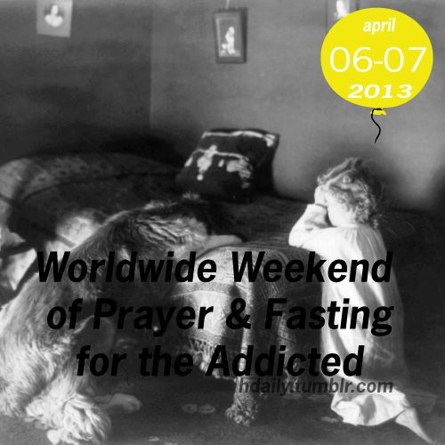 The first weekend of April is the Worldwide Weekend of Prayer & Fasting for the Addicted!l