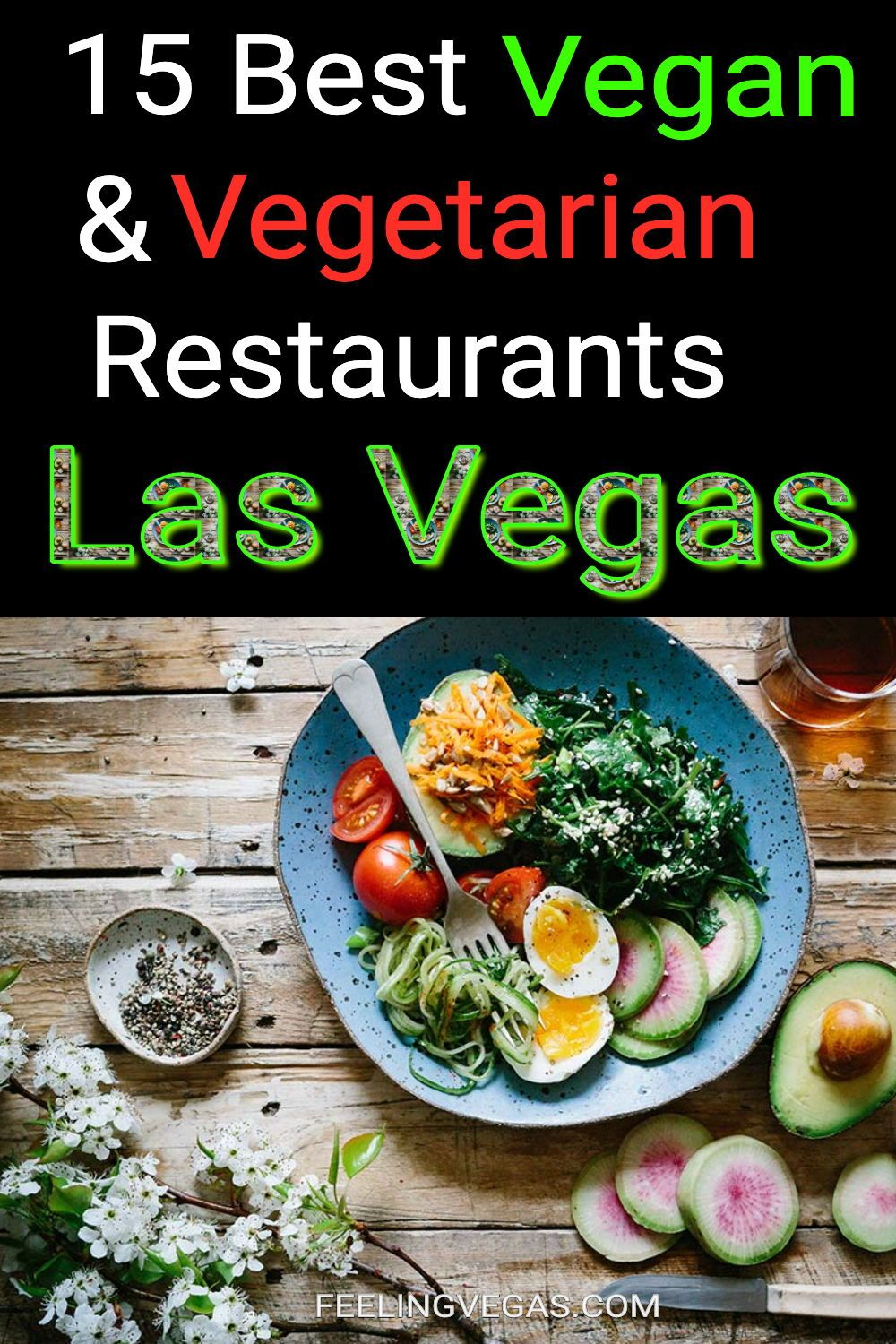 The 15 Best Vegetarian Vegan Restaurants In Las Vegas Feeling Vegas In 2020 Vegas Food Best Food In Vegas Las Vegas Food