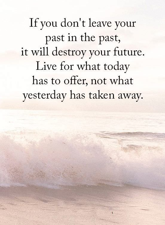 If You Don T Leave Your Past In The Past It Will Destroy Your Future Live For What Past Quotes Past Quotes Reminder Quotes Leaving Quotes