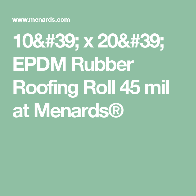 10 39 X 20 39 Epdm Rubber Roofing Roll 45 Mil At Menards Rubber Roofing Epdm Rubber Roofing Roofing