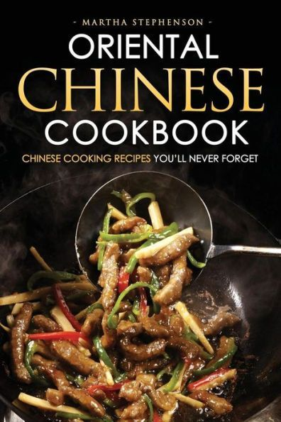 Oriental chinese cookbook chinese cooking recipes youll never oriental chinese cookbook chinese cooking recipes youll never forget 25 simple and forumfinder Images