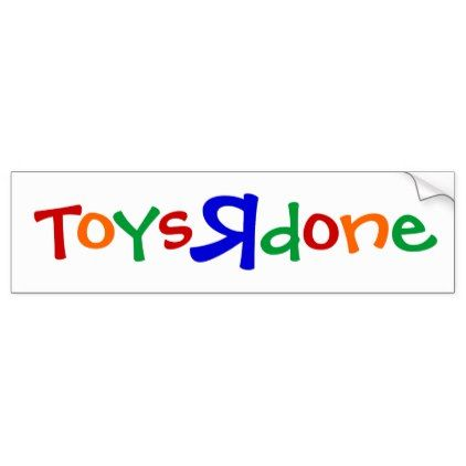 Toys r done bumper sticker