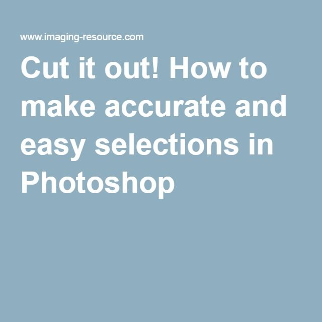 Cut it out! How to make accurate and easy selections in Photoshop