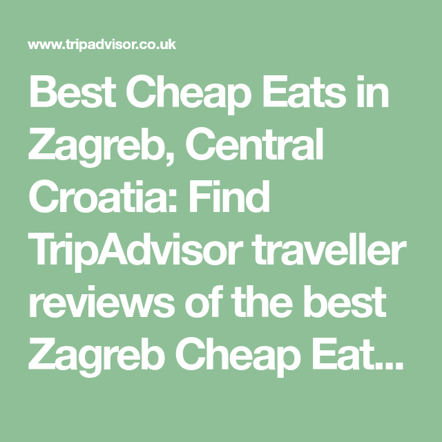 Best Cheap Eats In Zagreb Central Croatia Find Tripadvisor Traveller Reviews Of The Best Zagreb Cheap Eats And Searc Trip Advisor Cheap Eats Croatian Recipes