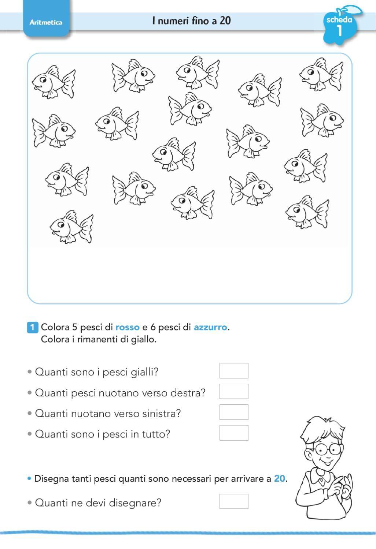 I numeri fino a 20 1 • Disegna tanti pesci quanti sono necessari per arrivare a 20. scheda 1 Aritmetica