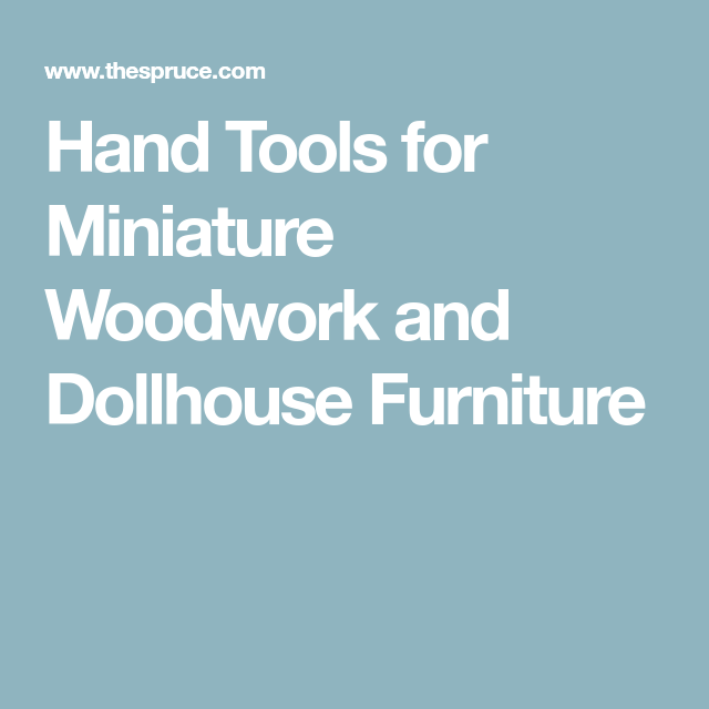 miniature dollhouse furniture woodworking. Hand Tools For Miniature Woodwork And Dollhouse Furniture Woodworking .
