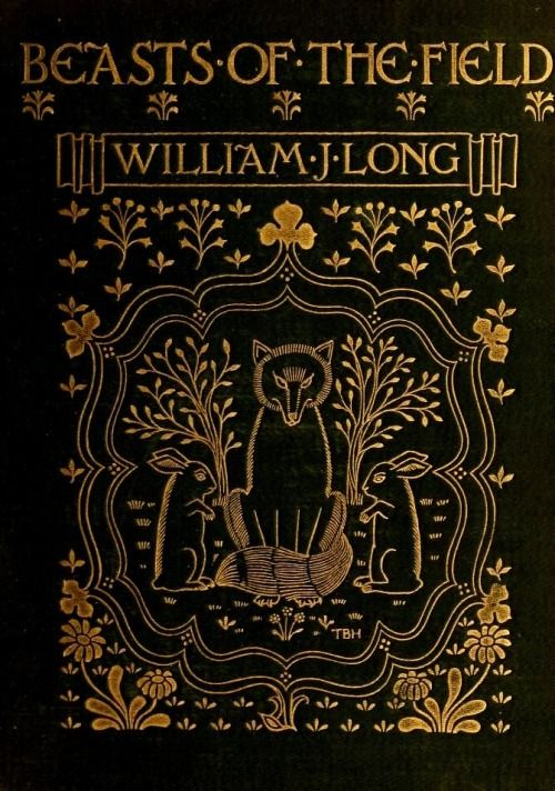 Beasts of the Field by William J Long Illustrated by Charles Copeland. Boston and London: Ginn & Company, 1902.