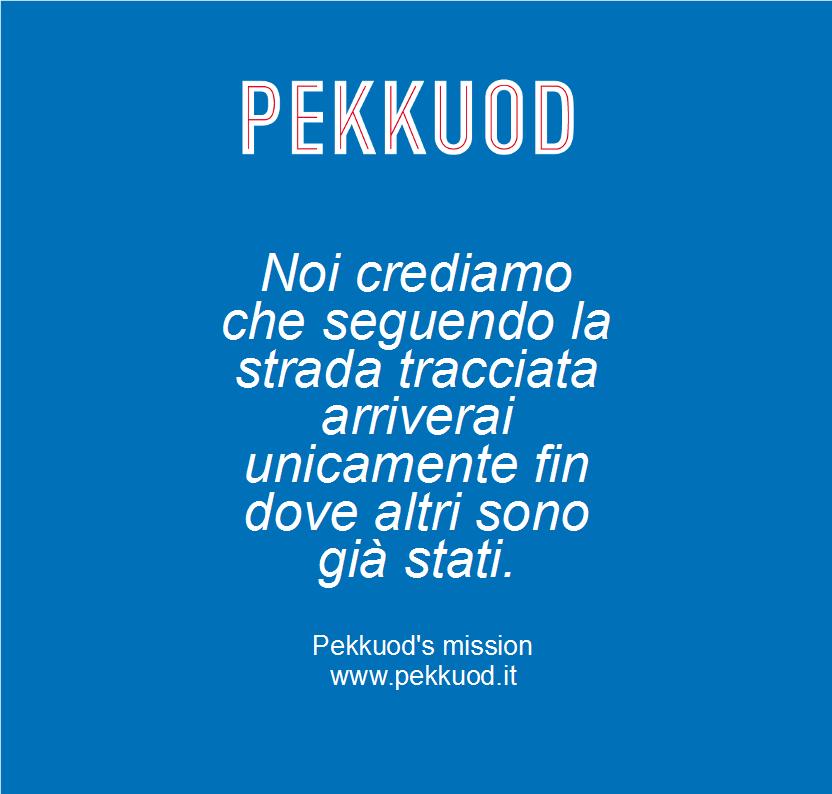 IL NOSTRO MANIFESTO IN 10 PUNTI.  1) Noi crediamo che seguendo la strada tracciata arriverai unicamente fin dove altri sono già stati. http://www.pekkuod.it/it/sostenibilita/ #Pekkuod