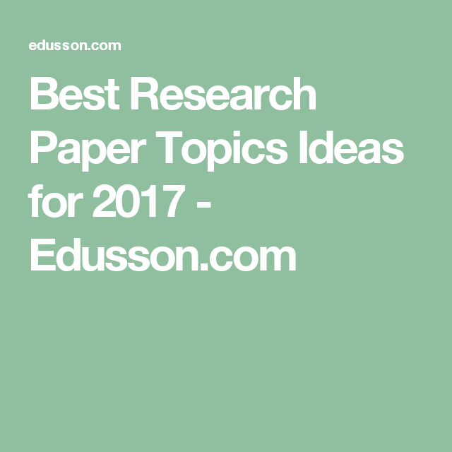 Best Research Paper Topics Ideas For 2017 Edusson Com Research Paper Research Topics