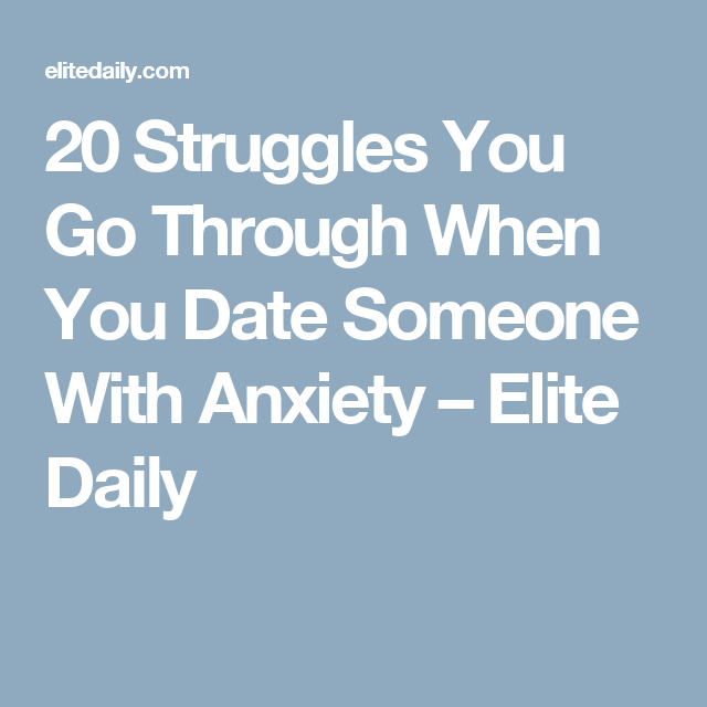 Elite Daily Dating Someone With Anxiety