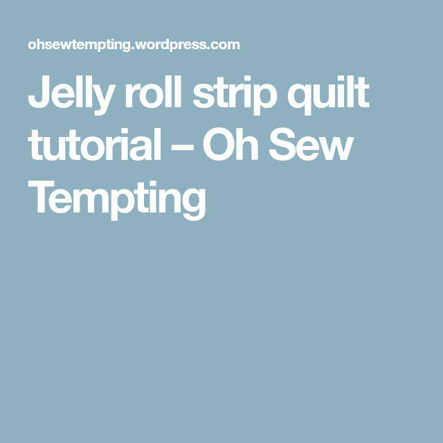 Jelly roll strip quilt tutorial – Oh Sew Tempting