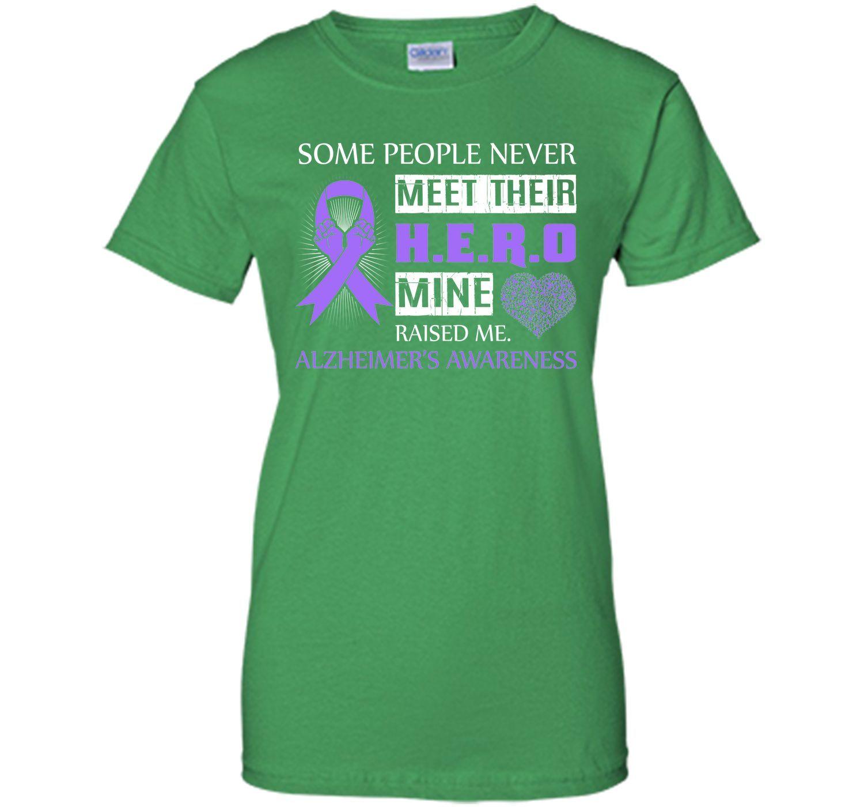 Alzheimer's Awareness Some People Never Meet Hero T Shirt T-Shirt