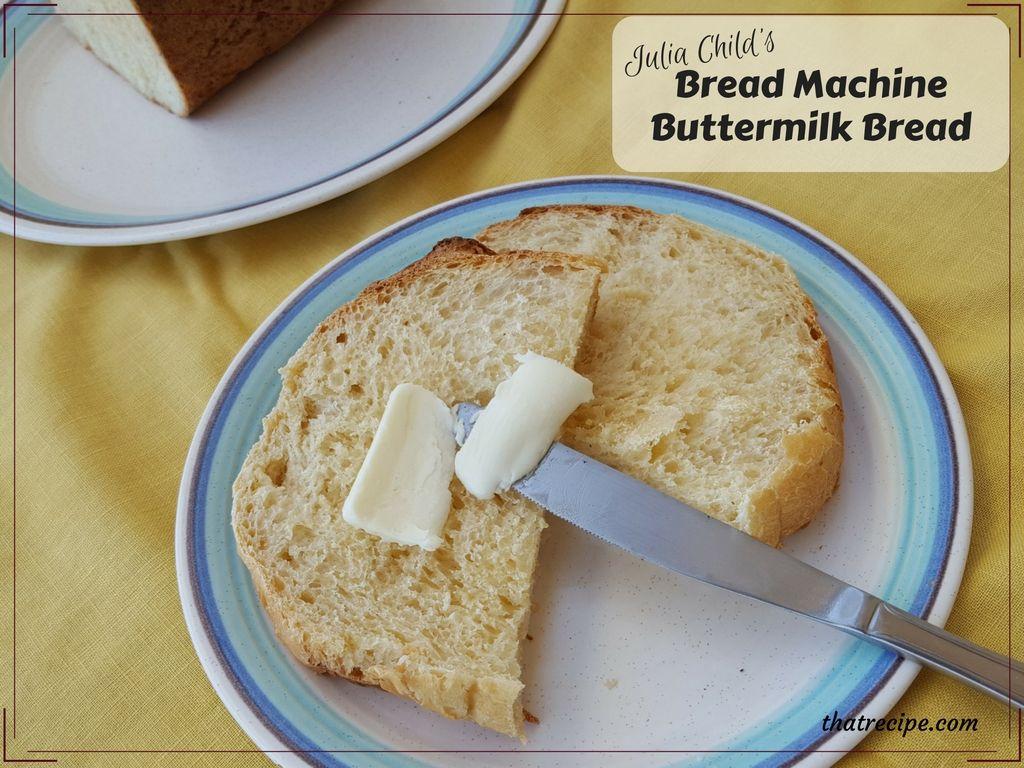 Julia Child S Bread Machine Buttermilk Bread Recipe Buttermilk Bread Bread Machine Bread