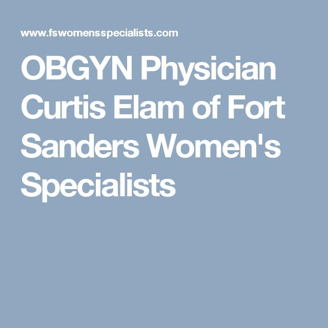 Obgyn Physician Curtis Elam Of Fort Sanders Obgyn Obgyn Doctor