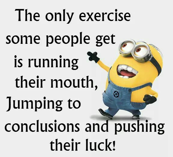 The only exercise some people get is running their mouth, jumping