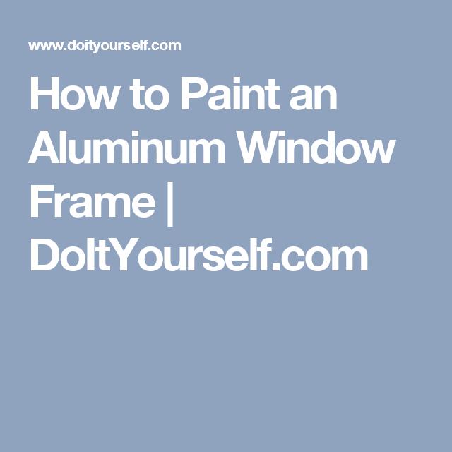 How to Paint an Aluminum Window Frame   DoItYourself.com   Glebe ...