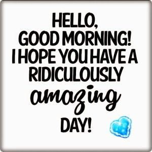 Have A Great Day Quotes Impressive Just Wanted To Say I Hope You Have A Awesome Day ☺ Hope You Get