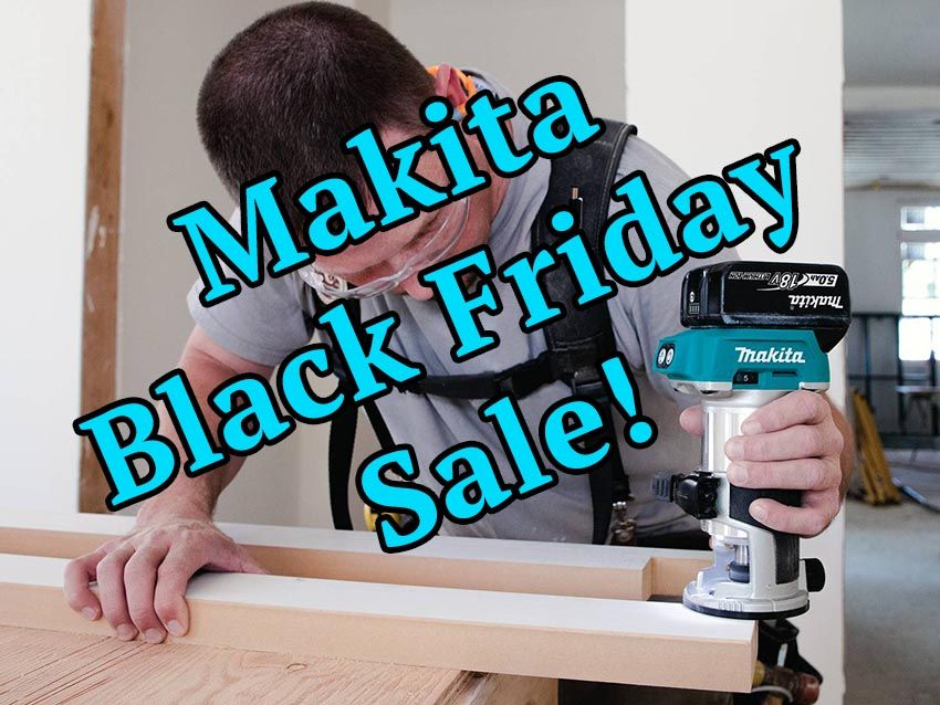 Makita Black Friday Deals Are Live Now Pro Tool Reviews Live In The Now Black Friday Deals Makita