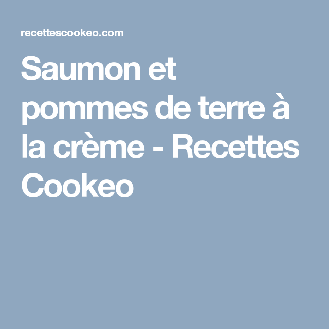 Saumon et pommes de terre à la crème - Recettes Cookeo