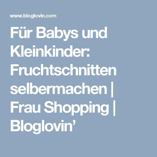 Für Babys und Kleinkinder: Fruchtschnitten selbermachen | Frau Shopping | Bloglovin'